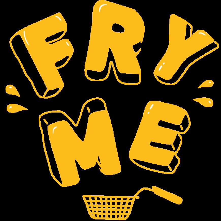 fry me
